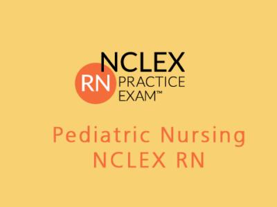 Pediatric Nursing NCLEX RN Exam Questions (200 Questions)